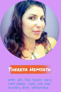 Theresa Hemsath is a writer, wife, mom, teacher, nurse, maid, driver, cook, entrepreneur...