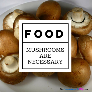 mushrooms are absolutely necessary for any delicious meal. Especially Chicken Alfredo.
