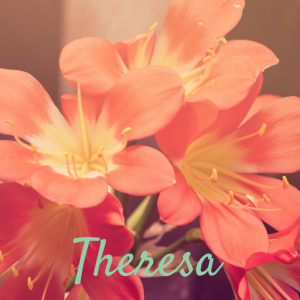 Theresa like St.Therese of the Flowers